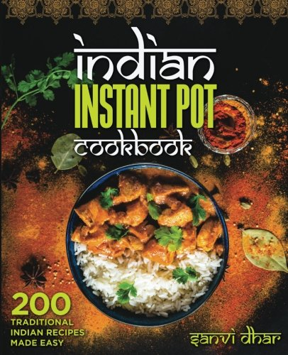 Indian Instant Pot Cookbook: 200 Traditional Indian Recipes Made Easy