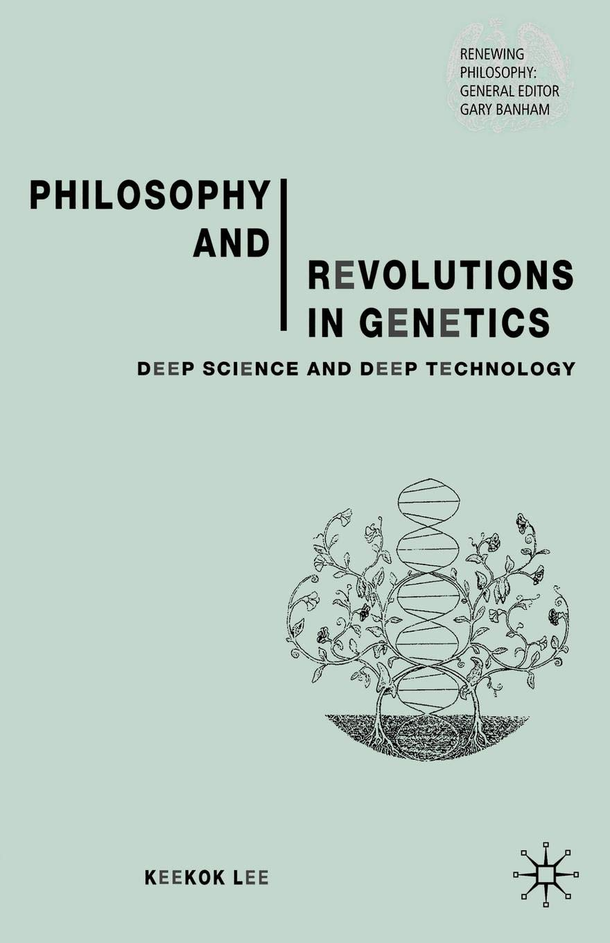 Deep Science and Deep Technology Philosophy and Revolutions in Genetics