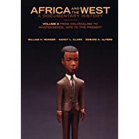 Africa and the West: A Documentary History: Volume 2: From Colonialism to Independence, 1875 to the Present