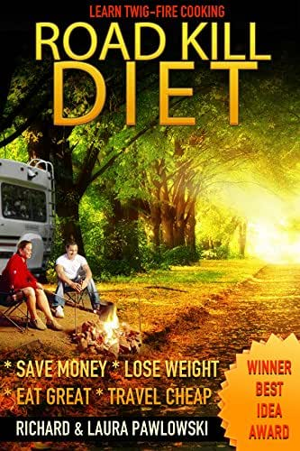 The ROAD KILL DIET: SAVE MONEY * LOSE WEIGHT * EAT GREAT * TRAVEL CHEAP (TENTONOMICS)
