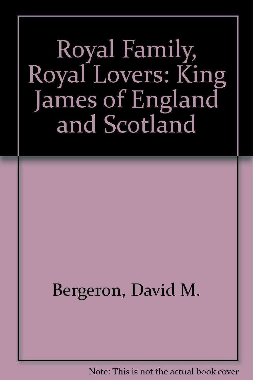 Royal Family, Royal Lovers: King James of England and ...