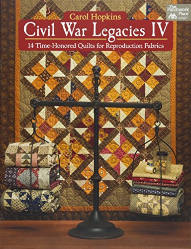 (Civil War Legacies IV: 14 Time-Honored Quilts for Reproduction Fabrics)