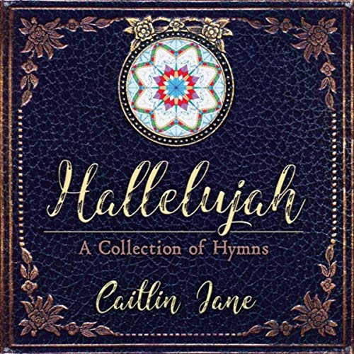 Caitlin Jane - Hallelujah: A Collection of Hymns 2018