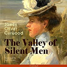 The Valley of Silent Men Audiobook by James Oliver Curwood Narrated by Jack Brown