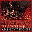 Retribution: The Centurions III Audiobook by Anthony Riches Narrated by To Be Announced