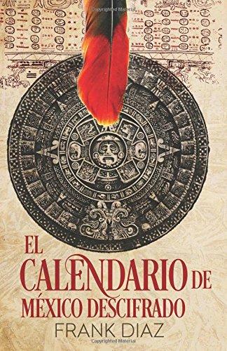 El Calendario de México Descifrado: La Cuenta Nahuatl (El Calendario Mesoamericano) (Volume 1) (Spanish Edition)