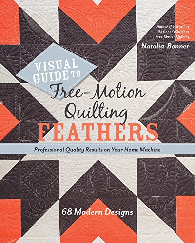 (Visual Guide to Free-Motion Quilting Feathers: 68 Modern Designs - Professional Quality Results on Your Home Machine)
