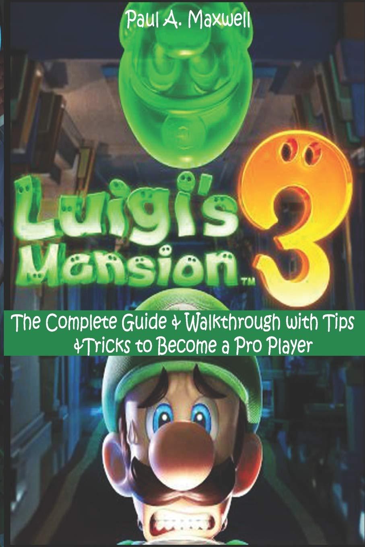 LUIGIS MANSION 3: The Complete Guide & Walkthrough with Tips &Tricks to Become a Pro Player: Amazon.es: Maxwell, Paul A.: Libros en idiomas extranjeros