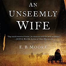 An Unseemly Wife Audiobook by E. B. Moore Narrated by Natalie Gold