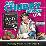Roy Chubby Brown: Pussy & Meatballs | Roy Chubby Brown