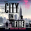 City on Fire Hörbuch von Garth Risk Hallberg Gesprochen von: Alex McKenna, Bronson Pinchot, MacLeod Andrews, Paul Michael, Rebecca Lowman, Tristan Morris