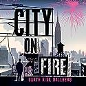 City on Fire Hörbuch von Garth Risk Hallberg Gesprochen von: Alex McKenna, Bronson Pinchot, MacLeod Andrews, Paul Michael, Rebecca Lowman, Tristan Morris