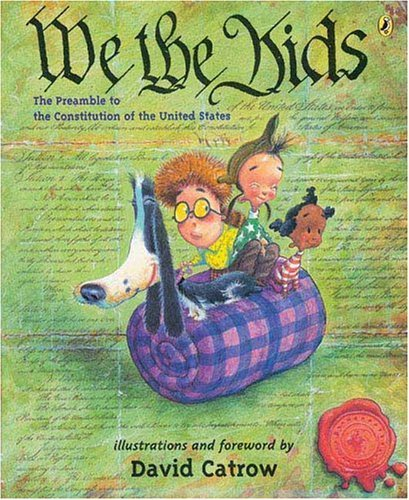 We the Kids: The Preamble to the Constitution of the United States by David Catrow (2005-04-21) (The Preamble To The Constitution For Kids)