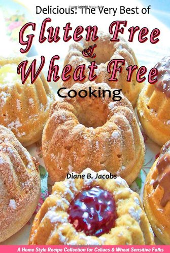 Download Delicious! The Very Best of Gluten Free & Wheat Free Cooking; a home style recipe collection for celiacs & wheat sensitive folks pdf epub