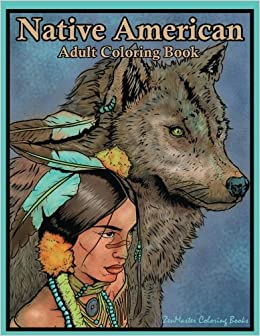 Native American Adult Coloring Book: Coloring Book for Adults Inspired By Native American Indian Cultures and Styles: Wolves, Dream Catchers, Totem ... (Coloring books for grownups) (Volume 59)