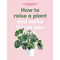 How to Raise a Plant: (and Make it Love You Back)