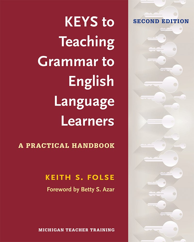 Keys to Teaching Grammar to English Language Learners, Second Ed.: A Practical Handbook by University of Michigan Press ELT