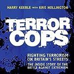 Terror Cops: Fighting Terrorism on Britain's Streets | Harry Keeble,Kris Hollington