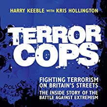 Terror Cops: Fighting Terrorism on Britain's Streets Audiobook by Harry Keeble, Kris Hollington Narrated by Damian Lynch