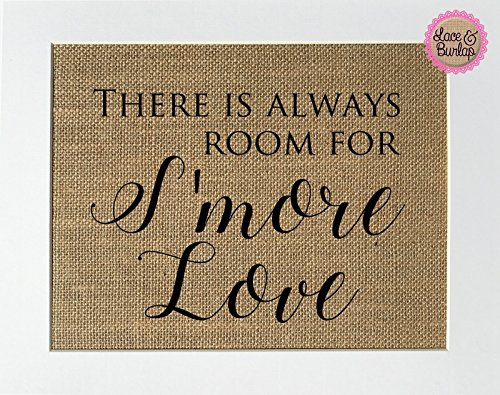 8x10 UNFRAMED There is Always Room For S'more Love / Burlap Print Sign / S'mores Favors Gifts Rustic Country Shabby Chic Vintage Wedding Party Gift (Smores Favors)