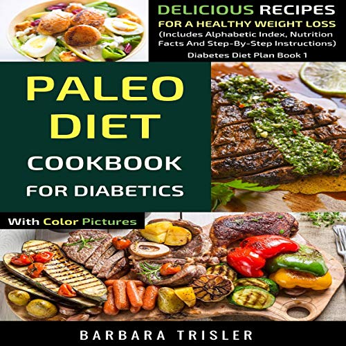 Paleo Diet Cookbook for Diabetics with Color Pictures: Delicious Recipes for a Healthy Weight Loss (Includes Alphabetic Index, Nutrition Facts and Step-by-Step Instructions) (Diabetes Diet Plan 1) by Barbara Trisler