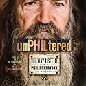 unPHILtered: The Way I See It Audiobook by Phil Robertson, Mark Schlabach Narrated by Phil Robertson, Alan Robertson