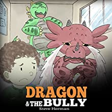 Dragon and the Bully: Teach Your Dragon How to Deal with the Bully: My Dragon Books, Book 5 Audiobook by Steve Herman Narrated by Will Tulin