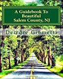 A Guidebook to Beautiful Salem County, NJ, Deirdre Giumetti, 1484154916
