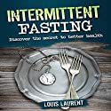 Intermittent Fasting: Discover the Secret to Better Health Audiobook by Louis Laurent Narrated by Skyler Morgan