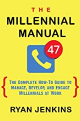 The Millennial Manual: The Complete How-To Guide To Manage, Develop, and Engage Millennials At Work Paperback