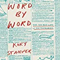 Word by Word: The Secret Life of Dictionaries Audiobook by Kory Stamper Narrated by Kory Stamper