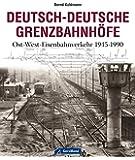 Deutsch-Deutsche Grenzbahnhöfe: Ost-West-Eisenbahnverkehr 1945-1990
