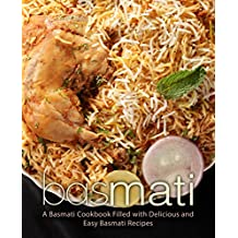 Basmati: A Basmati Cookbook Filled with Delicious and Easy Basmati Recipes (2nd Edition)