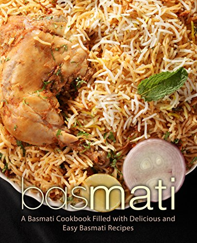 Basmati: A Basmati Cookbook Filled with Delicious and Easy Basmati Recipes (2nd Edition) by BookSumo Press