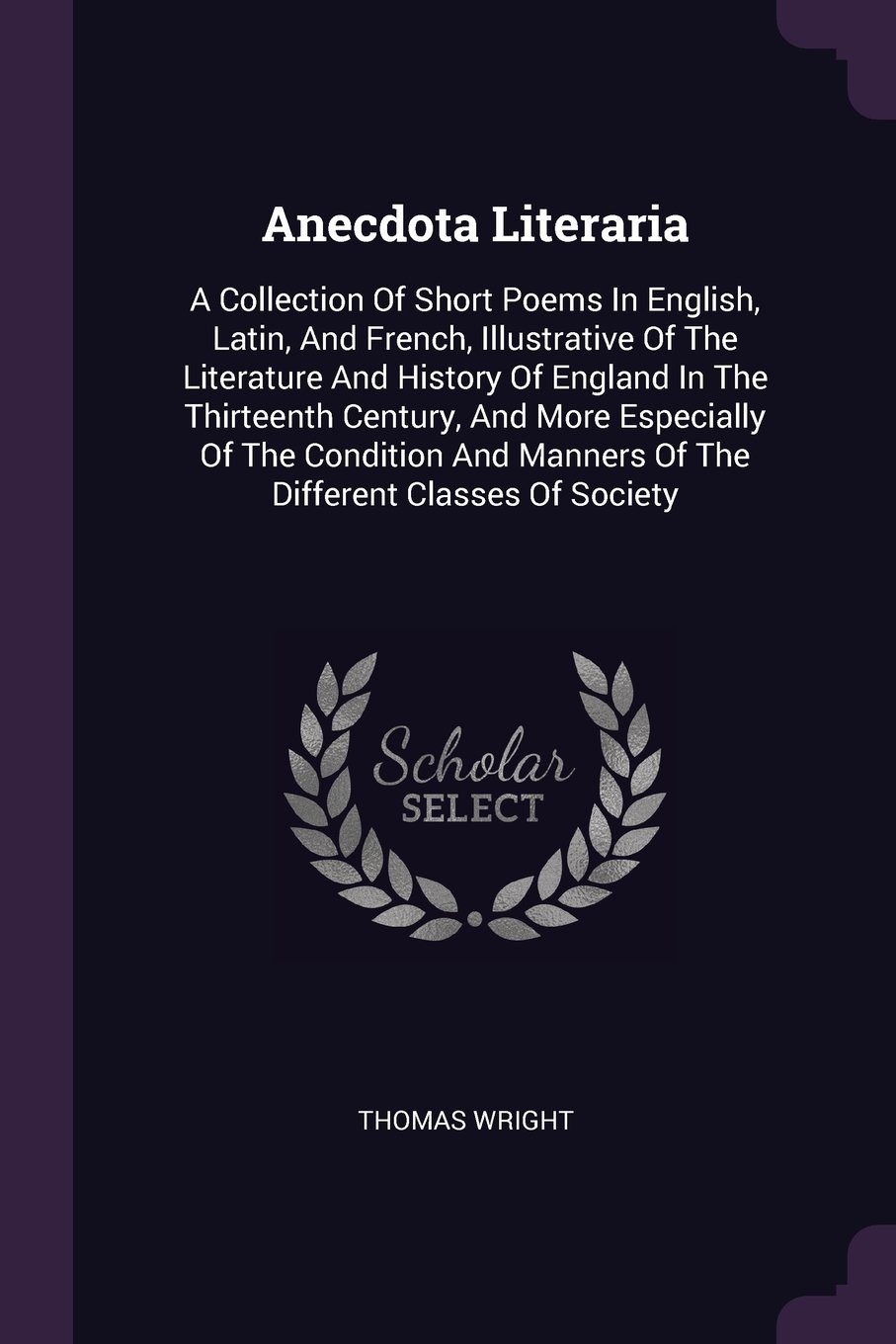 Anecdota Literaria: A Collection Of Short Poems In English, Latin, And French, Illustrative Of The Literature And History Of England In The Thirteenth ... Manners Of The Different Classes Of Society pdf epub