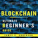 Blockchain: Ultimate Beginner's Guide to Learn and Understand Blockchain Technology | James C. Anderson