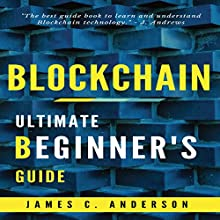 Blockchain: Ultimate Beginner's Guide to Learn and Understand Blockchain Technology Audiobook by James C. Anderson Narrated by Alex Morrison