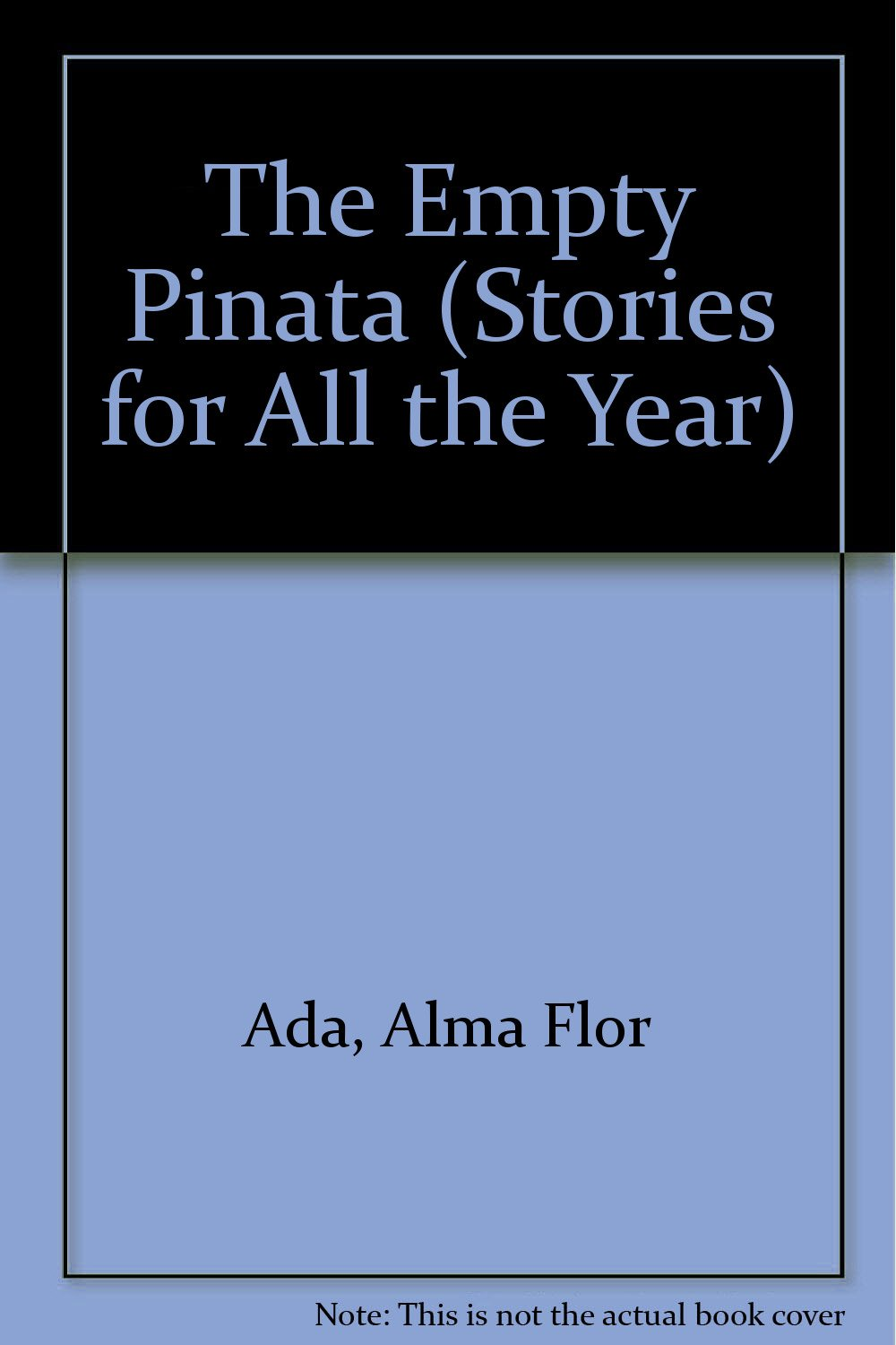 The Empty Pinata Stories For All The Year Alma Flor Ada Vivi