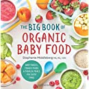 The Big Book of Organic Baby Food: Baby Purées, Finger Foods, and Toddler Meals For Every Stage