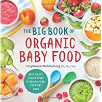 The Big Book of Organic Baby Food: Baby Purées, Finger Foods, and Toddler Mea...