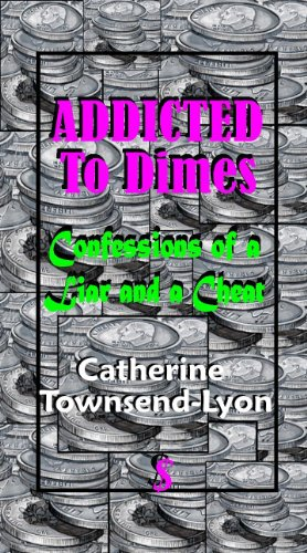 Addicted to Dimes (Confessions of a Liar and a Cheat) by [Townsend-Lyon, Catherine]