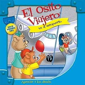 El Osito Viajero va al aeropuerto [Traveling Bear Goes to the Airport (Texto Completo)] Audiobook