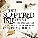 The Sceptred Isle: The Dynasties: The Complete BBC Collection Radio/TV Program by Christopher Lee Narrated by Anna Massey