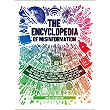 The Encyclopedia of Misinformation: A Compendium of Imitations, Spoofs, Delusions, Simulations, Counterfeits, Impostors, Illusions, Confabulations, Skullduggery, ... Conspiracies & Miscellaneous Fakery