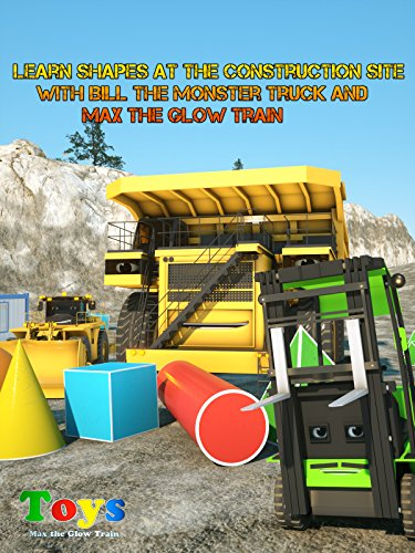Learn Shapes at the Construction Site with Bill the Monster Truck and Max the Glow Train
