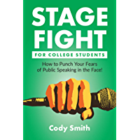 Stage Fight for College Students: How to Punch Your Fears of Public Speaking in the Face! (English Edition)