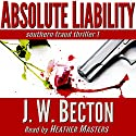 Absolute Liability: A Southern Fraud Thriller Audiobook by J. W. Becton, Jennifer Becton Narrated by Heather Masters