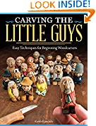 #8: Carving the Little Guys: Easy Techniques for Beginning Woodcarvers (Fox Chapel Publishing) Skill-Building Introduction to the Art of Caricature Carving: Wood, Tools, Sharpening, Finishing, & More