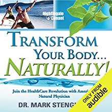 Transform Your Body. Naturally!: Join the HealthCare Revolution with America's Natural Physician Speech by DR. Mark Stengler Narrated by Mark Stengler