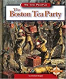 The Boston Tea Party, Michael Burgan, 0756500400